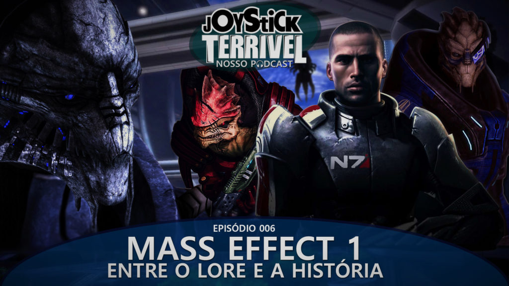 JT Podcast 6 - Mass Effect 1: Entre o Lore e a História